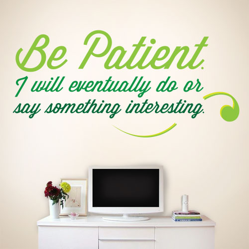 View Product Be Patient Wall Decal