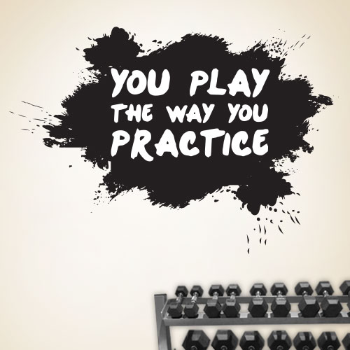 View Product You Play The Way You Practice Wall Decal