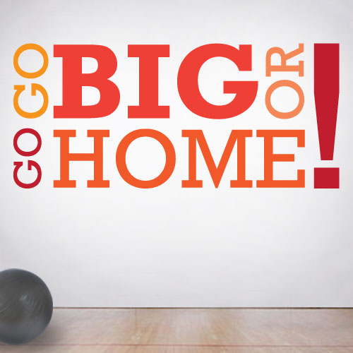 View Product Go Big Or Go Home Wall Decal