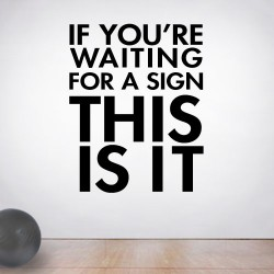If Youre Waiting For A Sign Wall Decal