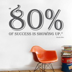 Eighty Percent Of Success Wall Decal