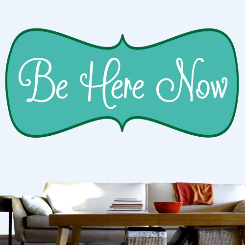 View Product Be Here Now Wall Decal