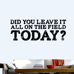 Did you leave it on the Field? Wall Decal
