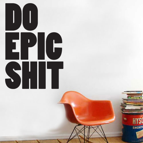 View Product Do Epic Shit Wall Decal