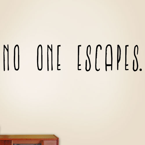 View Product No One Escapes Wall Decal