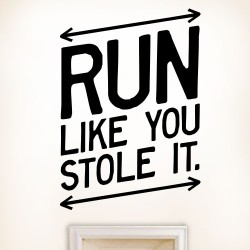 Run Like You Stole It Wall Decal