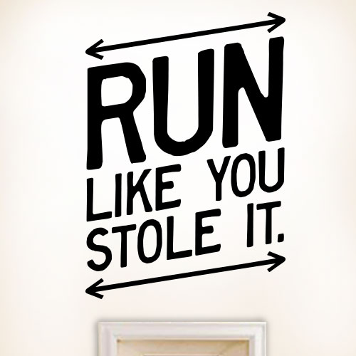 View Product Run Like You Stole It Wall Decal