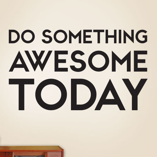 View Product Do Something Awesome Today Wall Decal