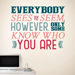 Everybody sees how you seem Wall Decal