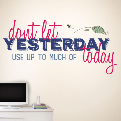 View Product Dont Let Yesterday Use Today Wall Decal