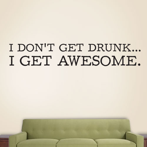 View Product I Dont Get Drunk I Get Awesome Wall Decal