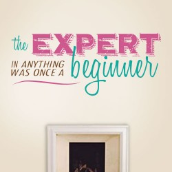 The Expert Was A Beginner Wall Decal