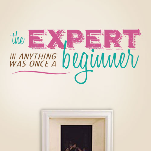 View Product The Expert Was A Beginner Wall Decal