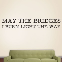 The Bridges I Burn Wall Decal