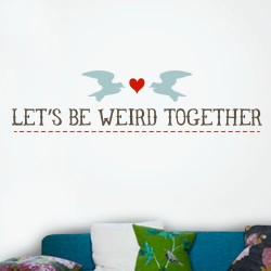 Lets Be Weird Together Wall Decal