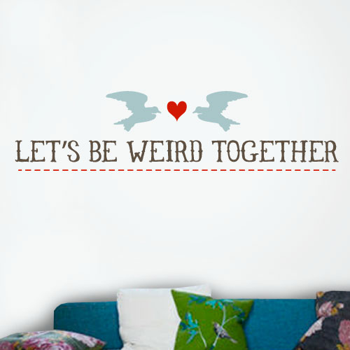 View Product Lets Be Weird Together Wall Decal