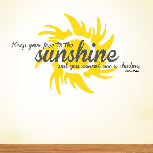 View Product Keep Your Face To The Sunshine Wall Decal
